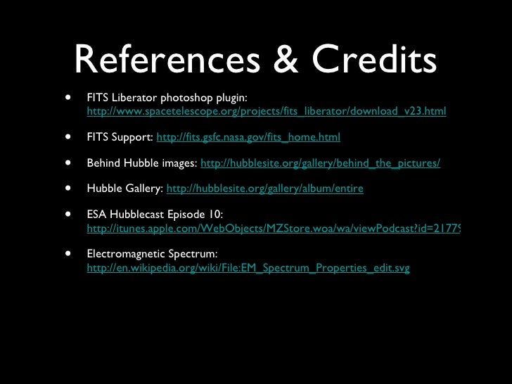 References & Credits <ul><li>FITS Liberator photoshop plugin:  http://www.spacetelescope.org/projects/fits_liberator/downl...