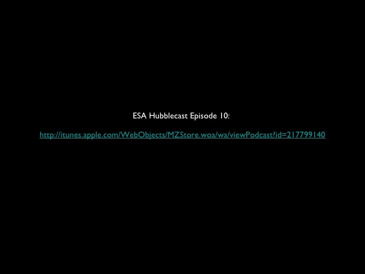 ESA Hubblecast Episode 10:  http://itunes.apple.com/WebObjects/MZStore.woa/wa/viewPodcast?id=217799140