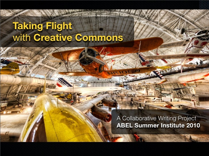 Taking Flight with Creative Commons                        A Collaborative Writing Project                    ABEL Summer ...