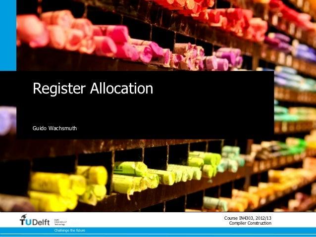 Register AllocationGuido Wachsmuth       Delft                              Course IN4303, 2012/13       University of    ...