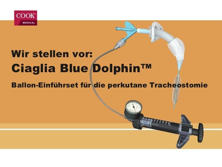 Wir stellen vor:   Ciaglia Blue Dolphin™   Ballon-Einführset für die perkutane Tracheostomie