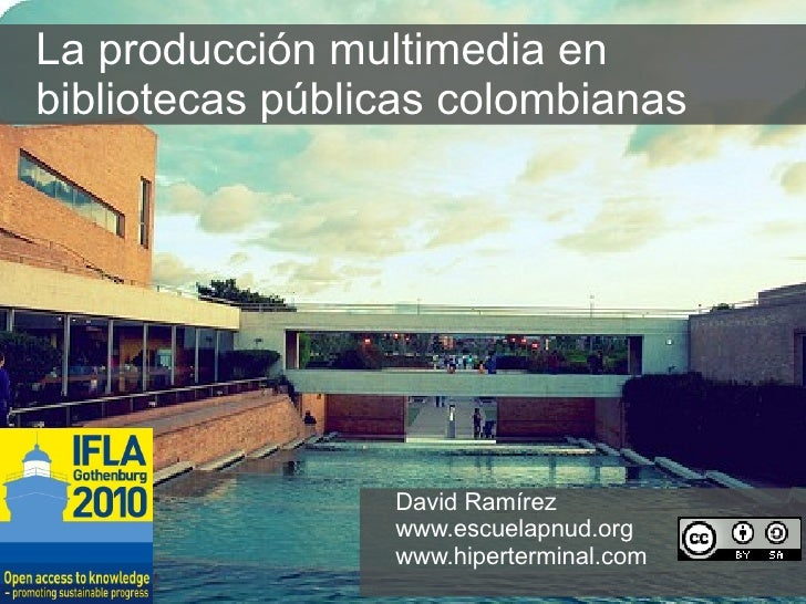 La producción multimedia en  bibliotecas públicas colombianas David Ramírez www.escuelapnud.org   www.hiperterminal.com