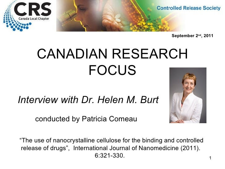 """CANADIAN RESEARCH FOCUS Interview with Dr. Helen M. Burt """" The use of nanocrystalline cellulose for the binding and contro..."""