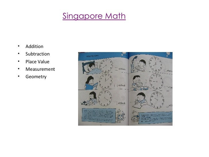 Singapore Math <ul><li>Addition </li></ul><ul><li>Subtraction </li></ul><ul><li>Place Value </li></ul><ul><li>Measurement ...