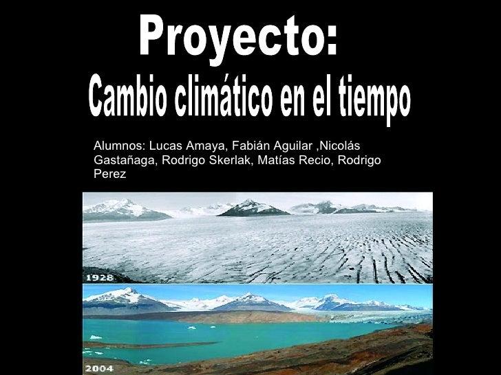 T Alumnos: Lucas Amaya, Fabián Aguilar ,Nicolás Gastañaga, Rodrigo Skerlak, Matías Recio, Rodrigo Perez Proyecto: Cambio c...