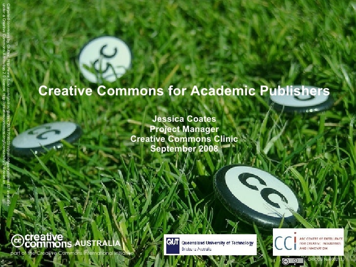 Creative Commons for Academic Publishers Jessica Coates Project Manager Creative Commons Clinic September 2008 AUSTRALIA p...