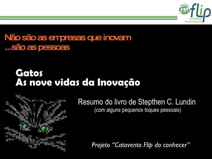 Gatos As nove vidas da Inovação Resumo do livro de Stepthen C. Lundin  (com alguns pequenos toques pessoais) Não são as em...