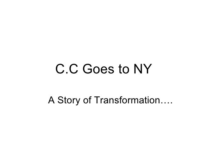 C.C Goes to NY A Story of Transformation….