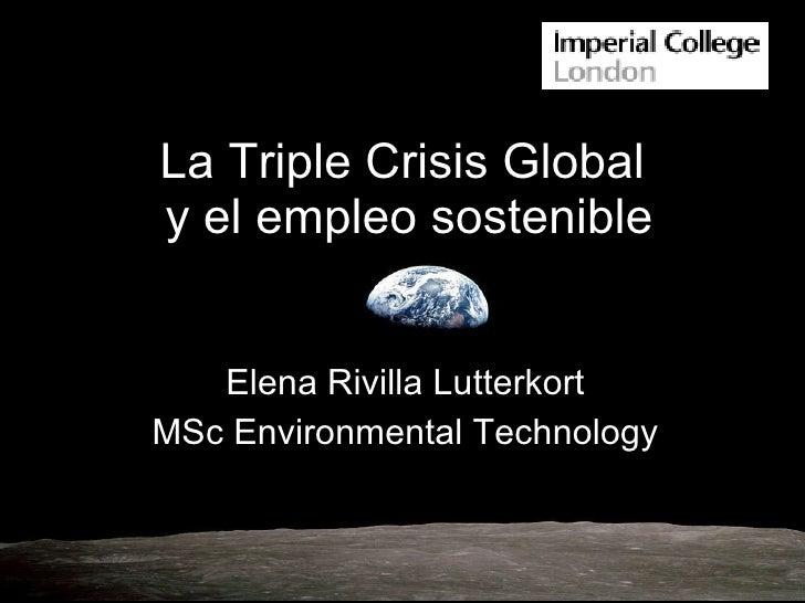 La Triple Crisis Global  y el empleo sostenible Elena Rivilla Lutterkort MSc Environmental Technology