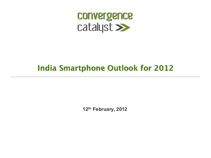India Smartphone Outlook for 2012           12th February, 2012
