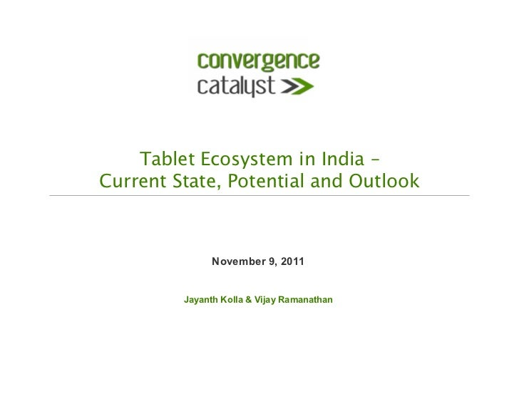Tablet Ecosystem in India – Current State, Potential and Outlook               November 9, 2011         Jayanth Kolla & V...
