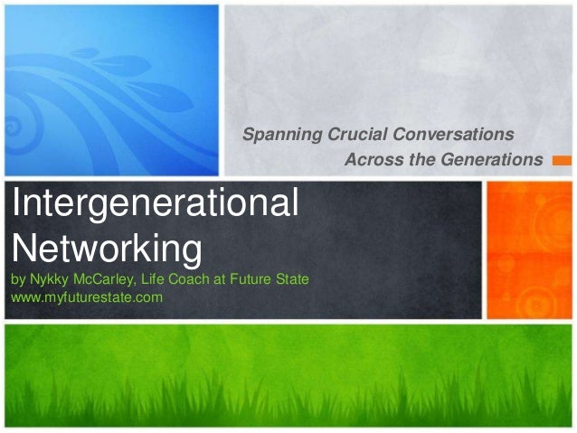 Spanning Crucial Conversations Across the Generations Intergenerational Networking by Nykky McCarley, Life Coach at Future...