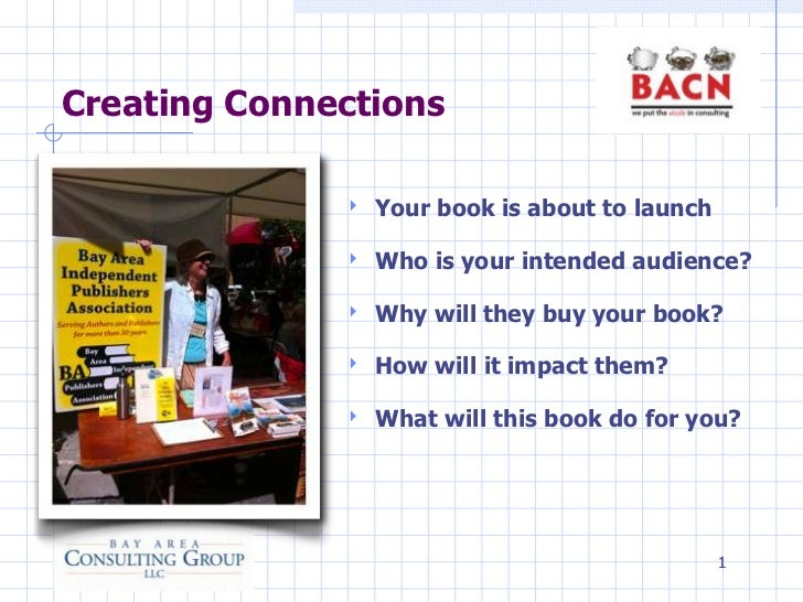Creating Connections              ‣   Your book is about to launch              ‣   Who is your intended audience?        ...