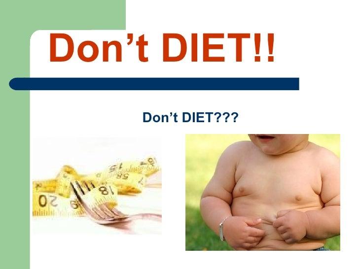 Don't DIET   Don't DIET!! <ul><li>Don't DIET??? </li></ul>