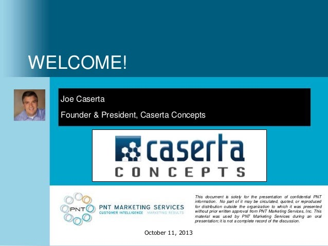 WELCOME! Joe Caserta Founder & President, Caserta Concepts  This document is solely for the presentation of confidential P...