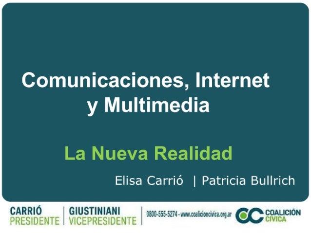 Comunicaciones,  Internet y Multimedia  La Nueva Realidad  Elisa Carrió |  Patricia Bullrich  CARR| Ó ïG| U5T| N|AN|  K080...