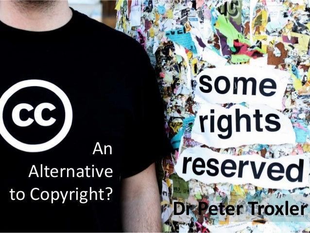 An Alternative to Copyright?  Dr Peter Troxler