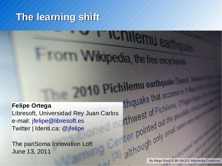 The learning shiftFelipe OrtegaLibresoft, Universidad Rey Juan Carlose-mail: jfelipe@libresoft.esTwitter | Identi.ca: @jfe...