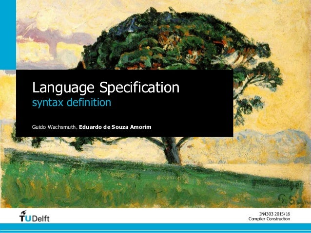 IN4303 2015/16 Compiler Construction Language Specification syntax definition Guido Wachsmuth, Eduardo de Souza Amorim