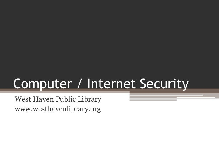 Computer / Internet SecurityWest Haven Public Librarywww.westhavenlibrary.org