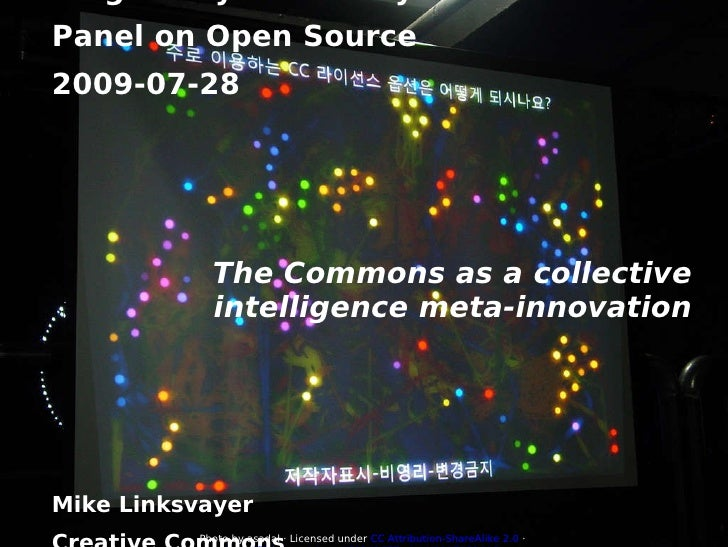 Singularity University Panel on Open Source 2009-07-28 The Commons as a collective intelligence meta-innovation Mike Links...