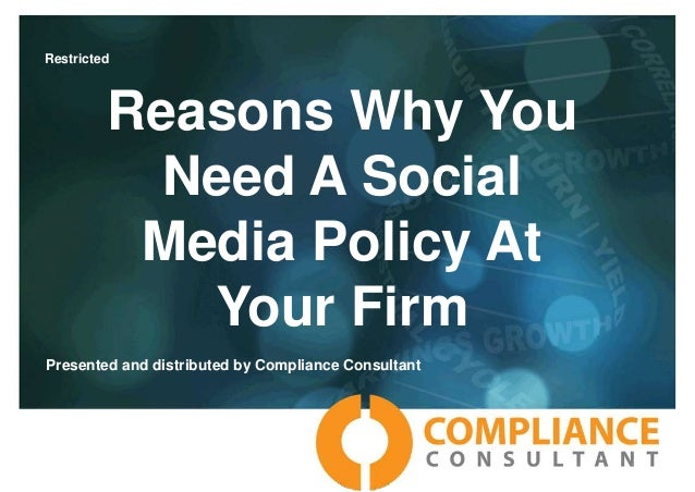 Reasons Why You Need A Social Media Policy At Your Firm Presented and distributed by Compliance Consultant Restricted