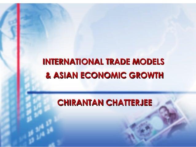 INTERNATIONAL TRADE MODELS & ASIAN ECONOMIC GROWTH CHIRANTAN CHATTERJEE  1