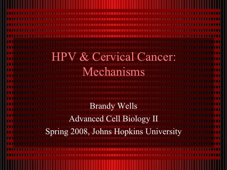 HPV & Cervical Cancer: Mechanisms Brandy Wells Advanced Cell Biology II Spring 2008, Johns Hopkins University