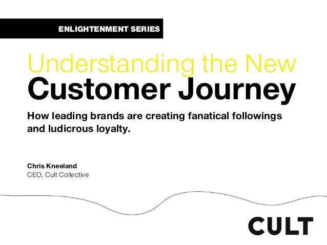 ENLIGHTENMENT SERIES Understanding the New Customer Journey How leading brands are creating fanatical followings and ludic...