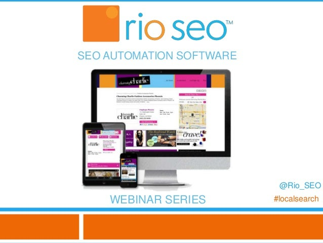 SEO AUTOMATION SOFTWARE                           @Rio_SEO    WEBINAR SERIES        #localsearch