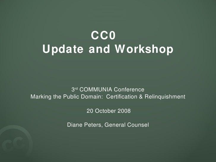 CC0  Update and Workshop <ul><li>3 rd  COMMUNIA Conference </li></ul><ul><li>Marking the Public Domain:  Certification & R...