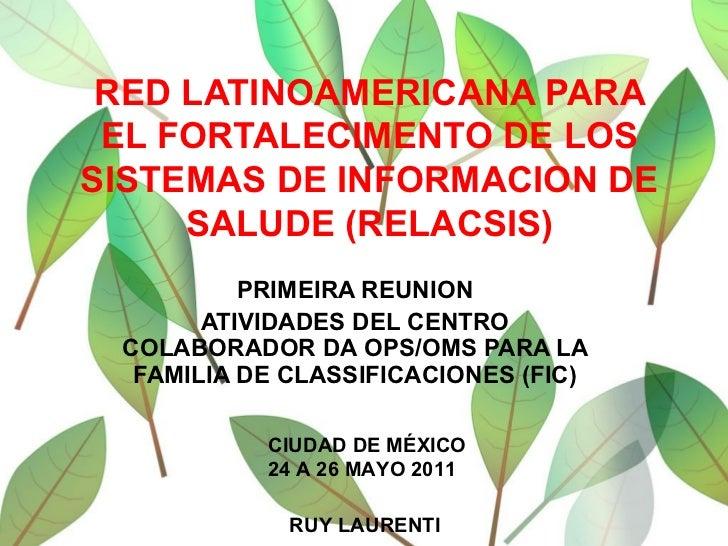 RED LATINOAMERICANA PARA EL FORTALECIMENTO DE LOS SISTEMAS DE INFORMACION DE SALUDE (RELACSIS) PRIMEIRA REUNION ATIVIDADES...