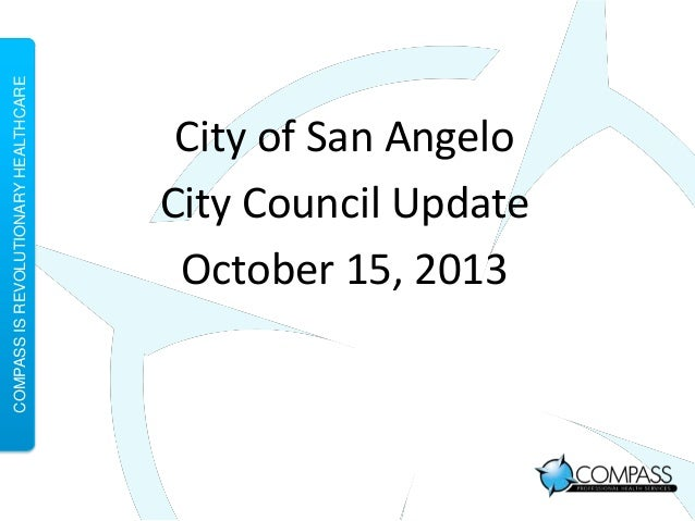 COMPASS IS REVOLUTIONARY HEALTHCARE  City of San Angelo City Council Update October 15, 2013