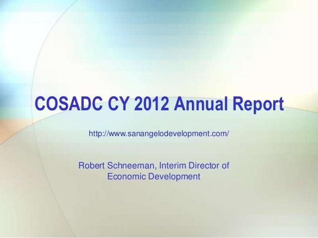 COSADC CY 2012 Annual Report http://www.sanangelodevelopment.com/  Robert Schneeman, Interim Director of Economic Developm...