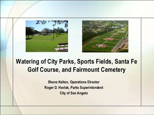Watering of City Parks, Sports Fields, Santa Fe Golf Course, and Fairmount Cemetery Shane Kelton, Operations Director Roge...