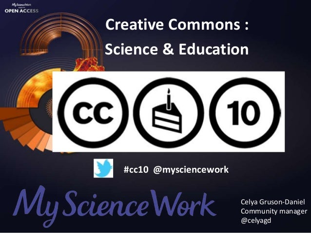 Creative Commons :Science & Education  #cc10 @mysciencework                         Celya Gruson-Daniel                   ...