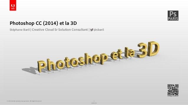 kimtag.com/sbaril Photoshop CC (2014) et la 3D Stéphane Baril | Creative Cloud Sr Solution Consultant | @sbaril 1 13/03/15...
