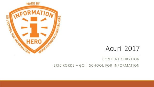 Acuril 2017 CONTENT CURATION ERIC KOKKE – GO | SCHOOL FOR INFORMATION