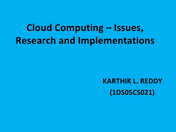 Cloud Computing – Issues, Research and Implementations KARTHIK L. REDDY (1DS05CS021)