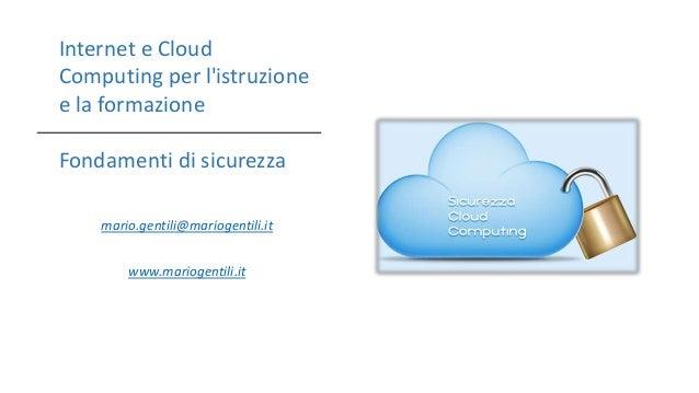 mario.gentili@mariogentili.it www.mariogentili.it Internet e Cloud Computing per l'istruzione e la formazione Fondamenti d...