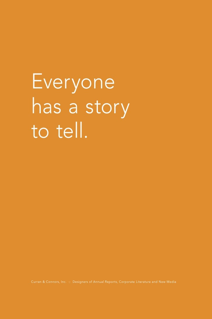 Everyone has a story to tell.     Curran & Connors, Inc. :: Designers of Annual Reports, Corporate Literature and New Media