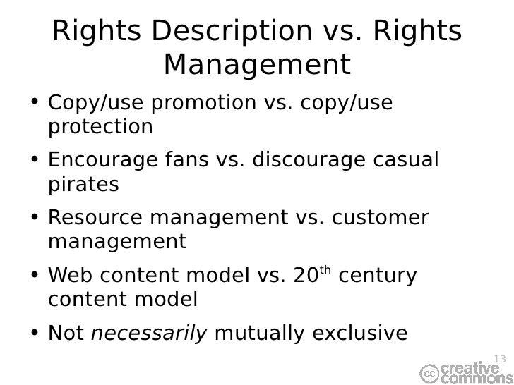 Rights Description vs. Rights Management <ul><li>Copy/use promotion vs. copy/use protection </li></ul><ul><li>Encourage fa...