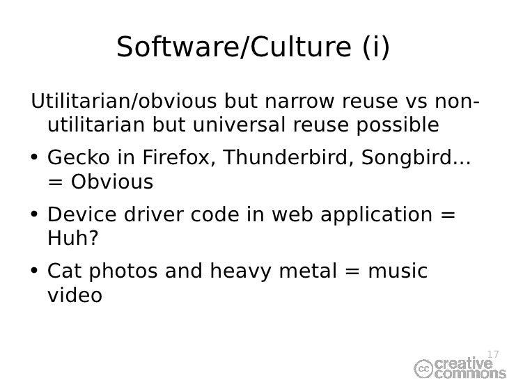 Software/Culture (i) <ul><li>Utilitarian/obvious but narrow reuse vs non-utilitarian but universal reuse possible </li></u...