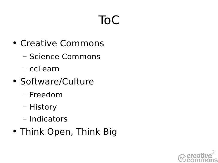 ToC <ul><li>Creative Commons </li></ul><ul><ul><li>Science Commons </li></ul></ul><ul><ul><li>ccLearn </li></ul></ul><ul><...