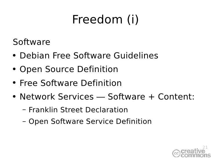 Freedom (i) <ul><li>Software </li></ul><ul><li>Debian Free Software Guidelines </li></ul><ul><li>Open Source Definition </...