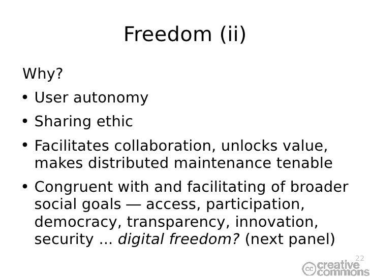 Freedom (ii) <ul><li>Why? </li></ul><ul><li>User autonomy </li></ul><ul><li>Sharing ethic </li></ul><ul><li>Facilitates co...