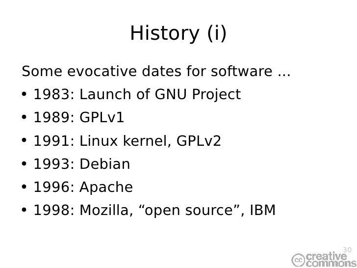 History (i) <ul><li>Some evocative dates for software ... </li></ul><ul><li>1983: Launch of GNU Project </li></ul><ul><li>...
