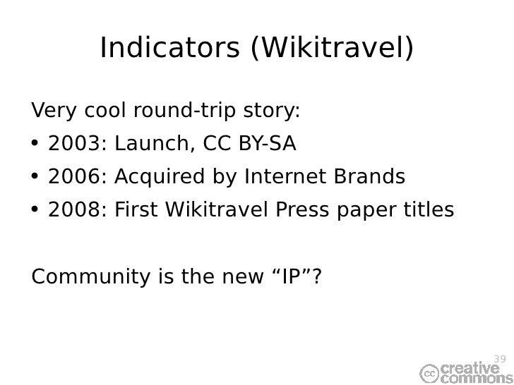 Indicators (Wikitravel) <ul><li>Very cool round-trip story: </li></ul><ul><li>2003: Launch, CC BY-SA </li></ul><ul><li>200...