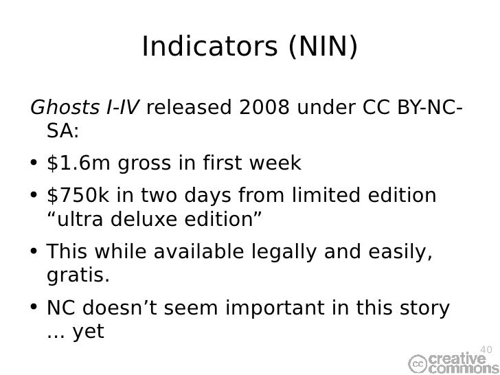Indicators (NIN) <ul><li>Ghosts I-IV  released 2008 under CC BY-NC-SA: </li></ul><ul><li>$1.6m gross in first week </li></...