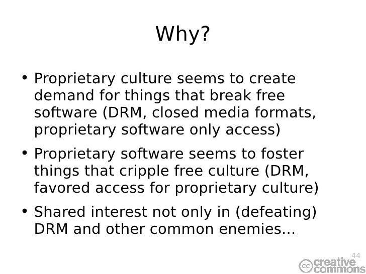 Why? <ul><li>Proprietary culture seems to create demand for things that break free software (DRM, closed media formats, pr...